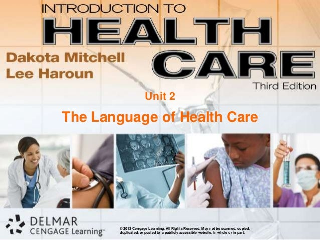 Unit 2The Language of Health Care       © 2012 Cengage Learning. All Rights Reserved. May not be scanned, copied,       du...