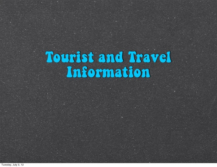 Tourist and Travel                         InformationTuesday, July 3, 12