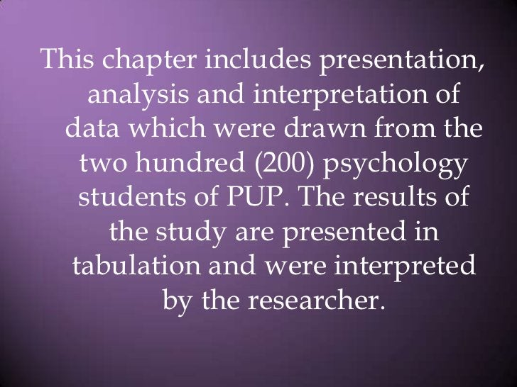 This chapter includes presentation, analysis and interpretation of data which were drawn from the two hundred (200) psycho...