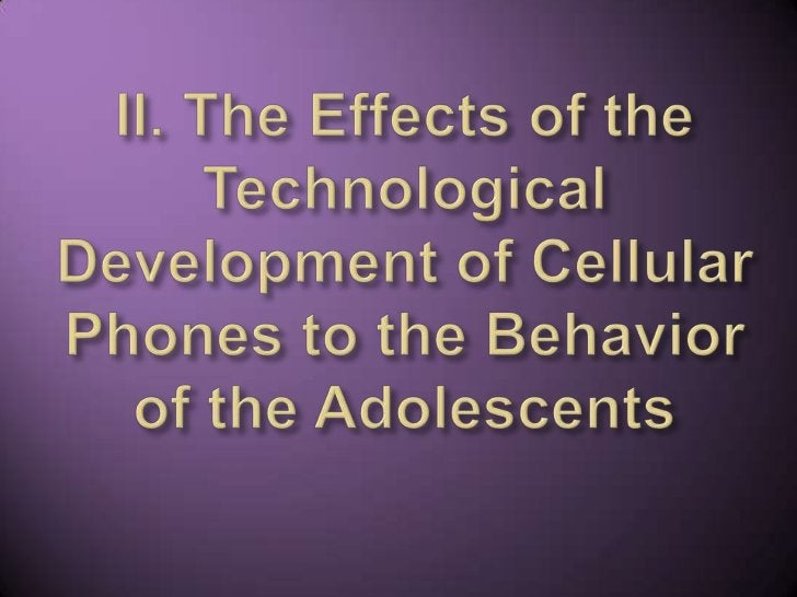 II. The Effects of the Technological Development of Cellular Phones to the Behavior of the Adolescents <br />