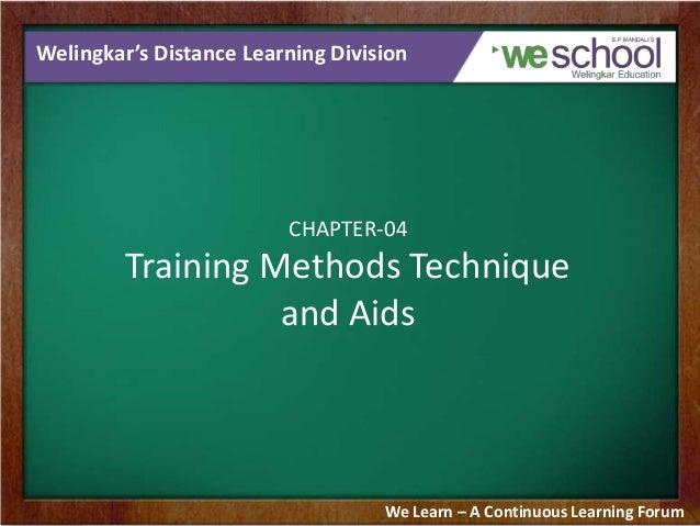 Welingkar's Distance Learning Division CHAPTER-04 Training Methods Technique and Aids We Learn – A Continuous Learning For...