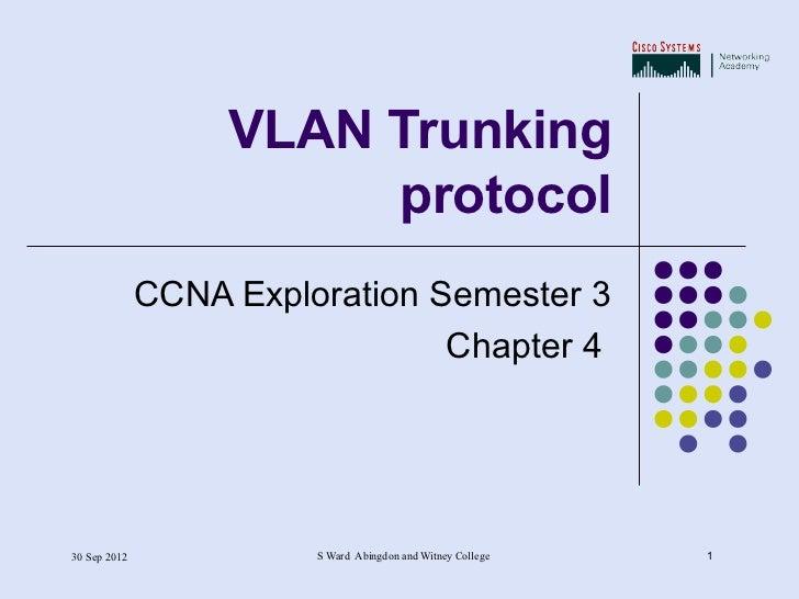 VLAN Trunking                        protocol              CCNA Exploration Semester 3                                Chap...