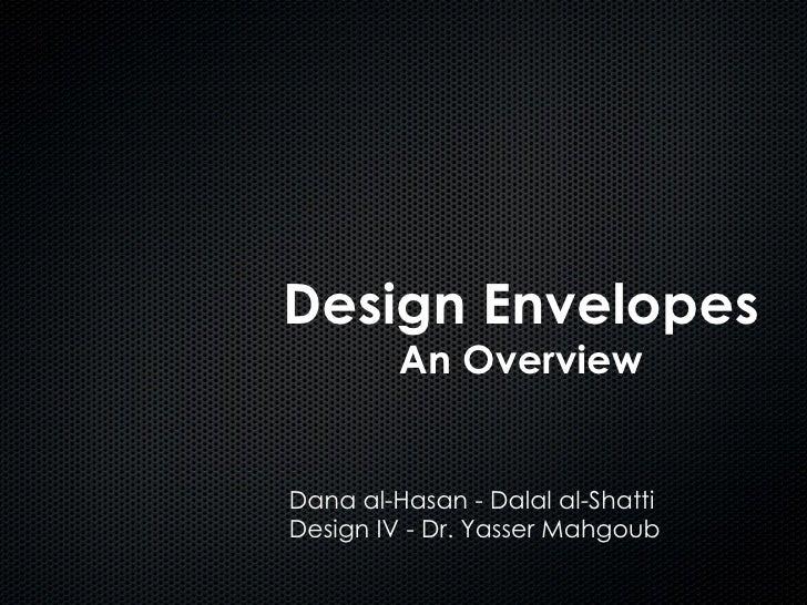 Design Envelopes An Overview Dana al-Hasan - Dalal al-Shatti Design IV - Dr. Yasser Mahgoub
