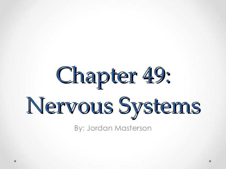 Chapter 49: Nervous Systems By: Jordan Masterson