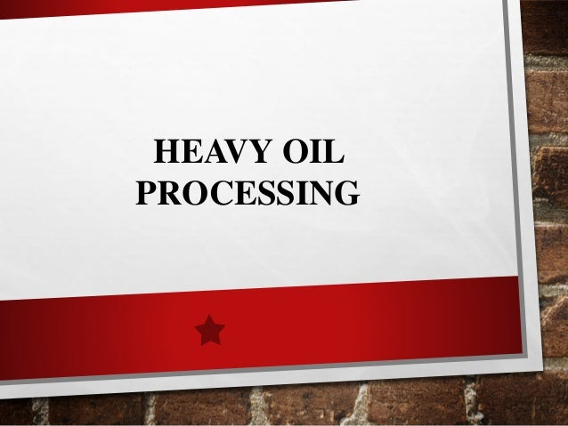 HEAVY OIL PROCESSING