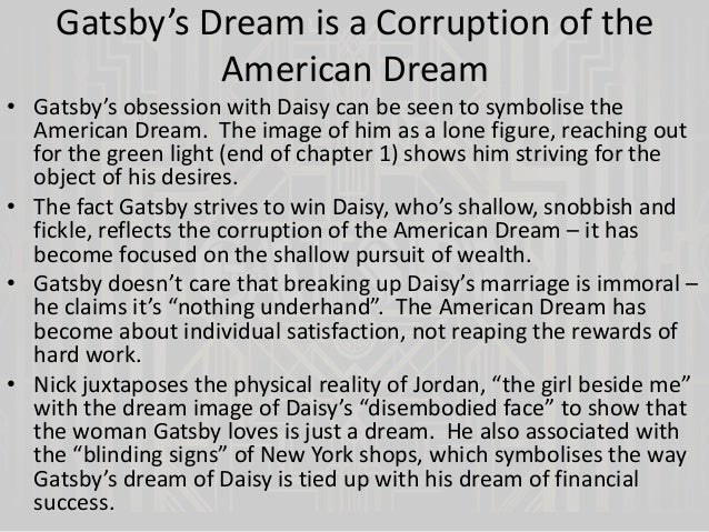 "gatsby and the broken american dream essay In many ways, she controlled her own destiny "" this idea of independence and emancipation is the embodiment of the american dream, not a corruption of it finally, fitzgerald suggests that the boundaries of race can be broken down by the american dream, despite the archaic views of men like tom when the characters."