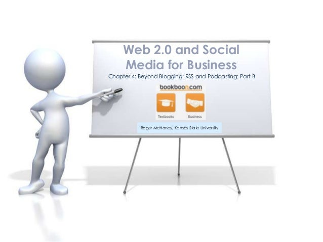 Web 2.0 and Social     Media for BusinessChapter 4: Beyond Blogging: RSS and Podcasting: Part B           Roger McHaney, K...