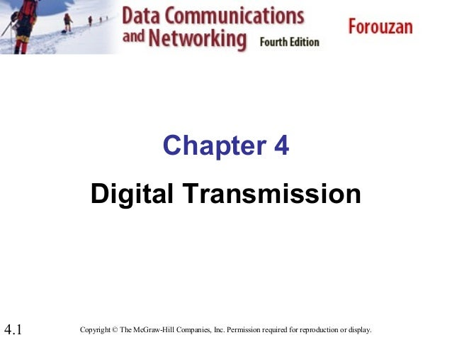 4.1 Chapter 4 Digital Transmission Copyright © The McGraw-Hill Companies, Inc. Permission required for reproduction or dis...