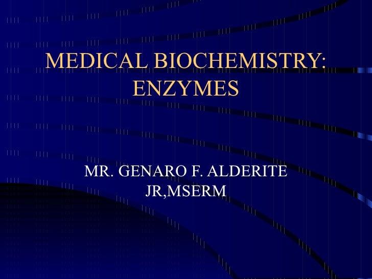 MEDICAL BIOCHEMISTRY:      ENZYMES  MR. GENARO F. ALDERITE        JR,MSERM