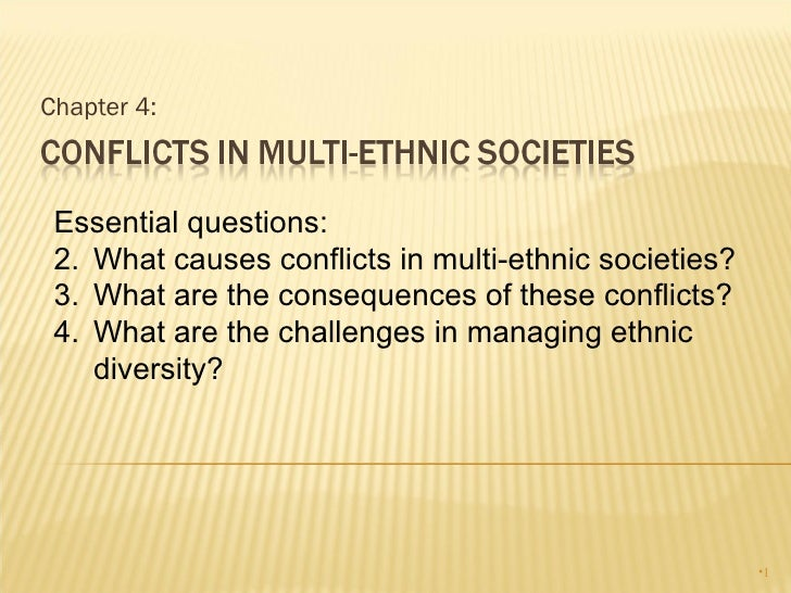 conflicts in multi ethnic societies World scientific news 42 (2016) 156-166-158-nation-state this inquiry will look at ethnic conflicts and possible of social causes in the multi ethnic societies.