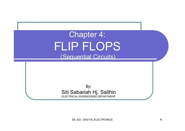 Chapter 4:  FLIP FLOPS (Sequential Circuits)  By:  Siti Sabariah Hj. Salihin ELECTRICAL ENGINEERING DEPARTMENT  EE 202 : D...