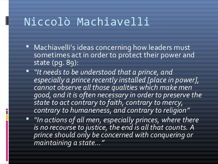 how a leader should rule his country in machiavellis the prince The prince, machiavelli no  as a leader of a country you must be trusted and have your people be  if a prince wants to maintain his rule he must be prepared.