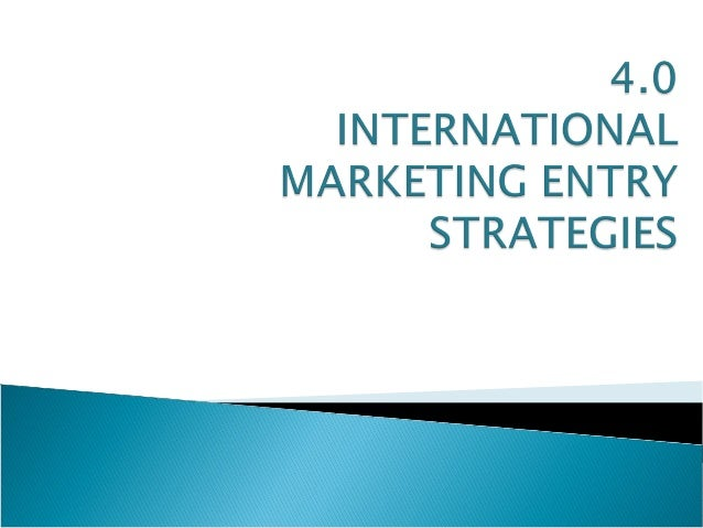 4.1 Market entry methods 4.1.1 Indirect strategies 4.1.2 Foreign Direct Investment (FDI) Strategies 4.1.3 Other IM strateg...