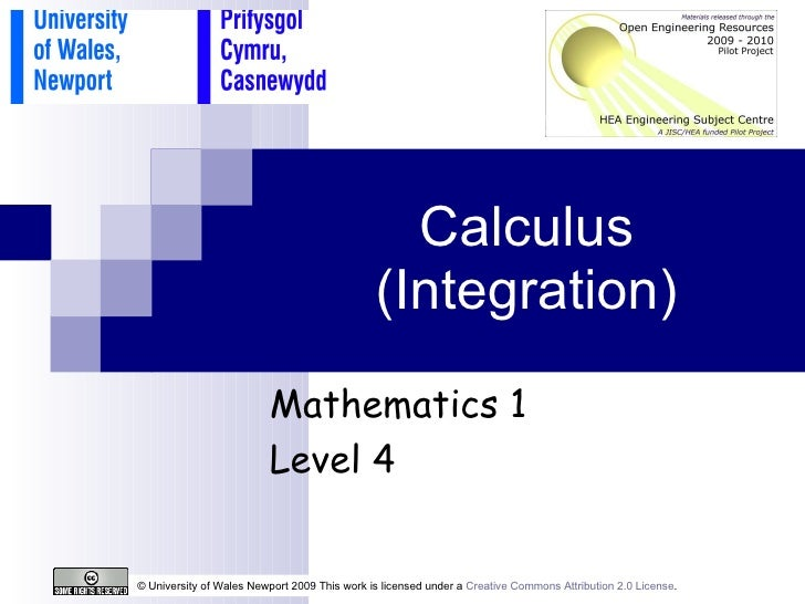 Calculus (Integration) © University of Wales Newport 2009 This work is licensed under a  Creative Commons Attribution 2.0 ...