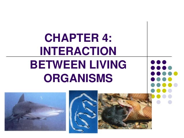 CHAPTER 4:INTERACTIONBETWEEN LIVINGORGANISMS