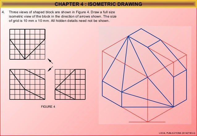CHAPTER 4 : ISOMETRIC DRAWING 5.  Two views of shaped block are shown in Figure 5. Draw a full size isometric view of the ...