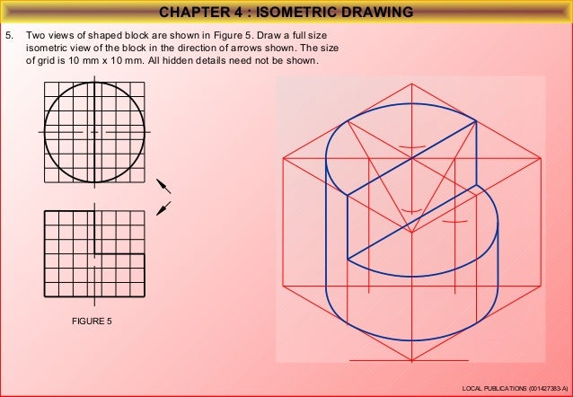 CHAPTER 4 : ISOMETRIC DRAWING 6.  Three views of shaped block are shown in Figure 6. Draw a full size isometric view of th...