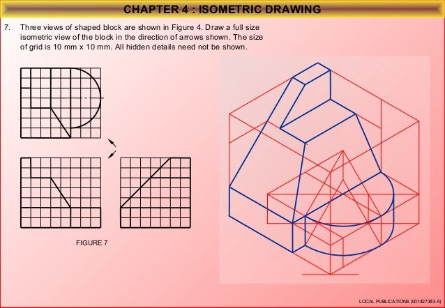CHAPTER 4 : ISOMETRIC DRAWING 8.  Three views of shaped block are shown in Figure 8. Draw a full size isometric view of th...