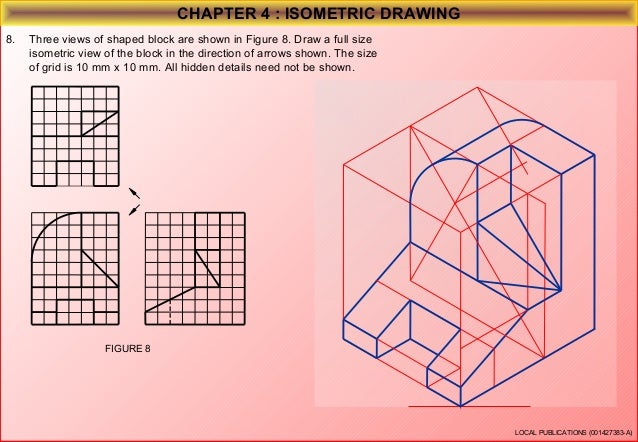 CHAPTER 4 : ISOMETRIC DRAWING 9.  Three views of shaped block are shown in Figure 9. Draw a full size isometric view of th...