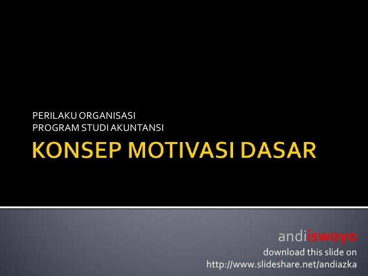 KONSEP MOTIVASI DASAR<br />PERILAKU ORGANISASI<br />PROGRAM STUDI AKUNTANSI<br />andiiswoyo<br />download this slide on<br...