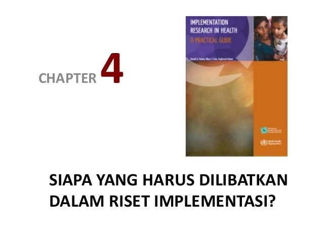 SIAPA YANG HARUS DILIBATKAN DALAM RISET IMPLEMENTASI? CHAPTER 4