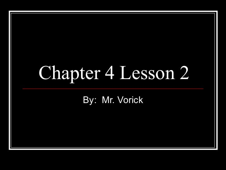 Chapter 4 Lesson 2 By:  Mr. Vorick