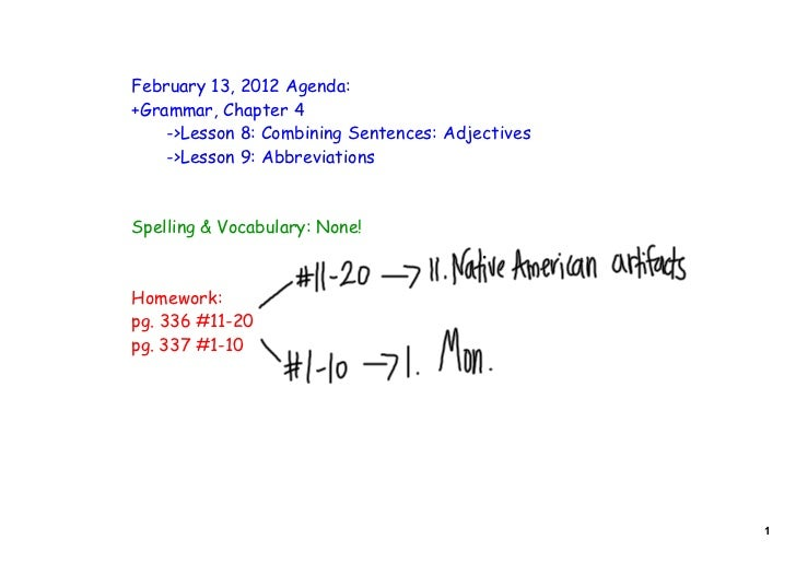 February 13, 2012 Agenda:+Grammar, Chapter 4    ->Lesson 8: Combining Sentences: Adjectives    ->Lesson 9: AbbreviationsSp...