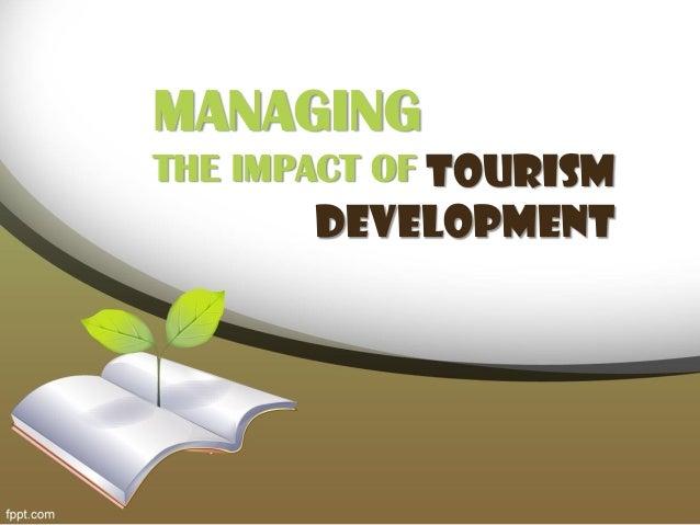 TOURISM DEVELOPMENT MANAGING THE IMPACT OF