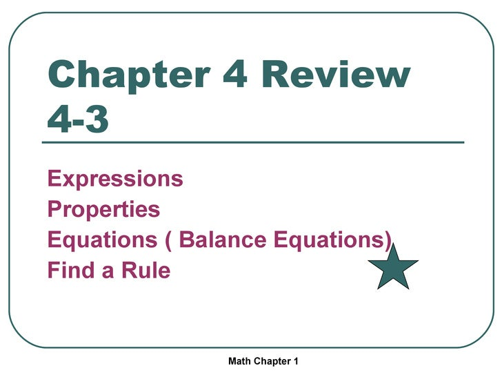 Chapter 4 Review 4-3 <ul><li>Expressions </li></ul><ul><li>Properties </li></ul><ul><li>Equations ( Balance Equations) </l...