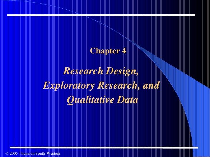 <ul><ul><li>Chapter 4 </li></ul></ul><ul><ul><li>Research Design,  Exploratory Research, and  Qualitative Data </li></ul><...