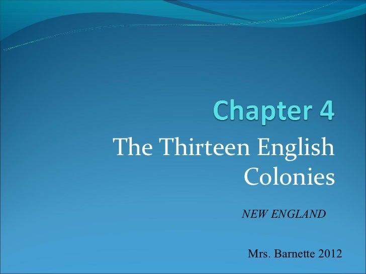 The Thirteen English            Colonies           NEW ENGLAND            Mrs. Barnette 2012