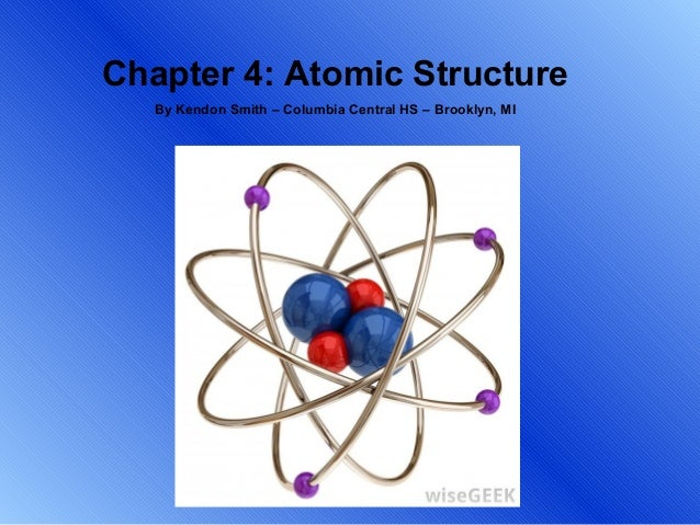Chapter 4: Atomic Structure   By Kendon Smith – Columbia Central HS – Brooklyn, MI