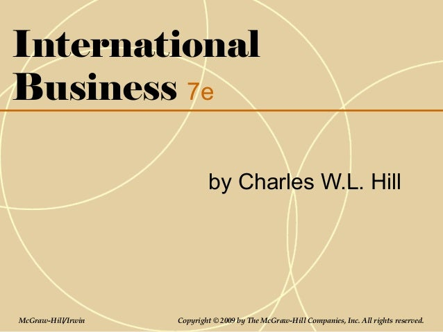 International Business 7e by Charles W.L. Hill McGraw-Hill/Irwin Copyright © 2009 by The McGraw-Hill Companies, Inc. All r...