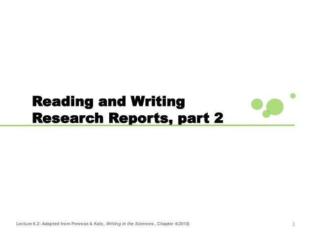 1 Reading and Writing Research Reports, part 2 Lecture 6.2: Adapted from Penrose & Katz, Writing in the Sciences , Chapter...