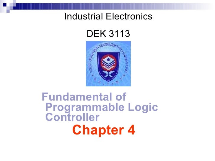 Chapter 4 Fundamental of   Programmable Logic Controller   Industrial Electronics DEK 3113