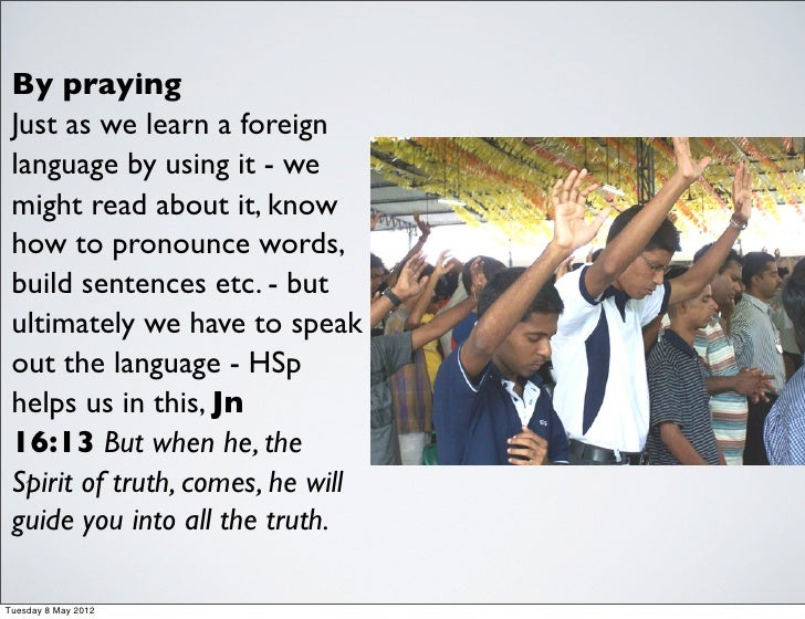 By praying Just as we learn a foreign language by using it - we might read about it, know how to pronounce words, build se...
