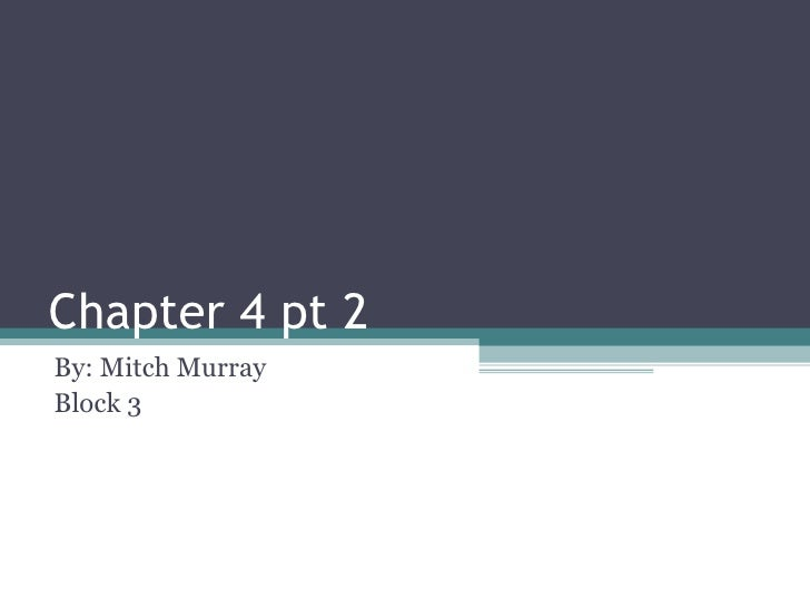 Chapter 4 pt 2 By: Mitch Murray Block 3