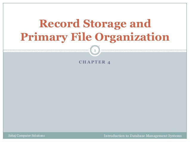 C H A P T E R 4 Record Storage and Primary File Organization Introduction to Database Management Systems 1 Sahaj Computer ...