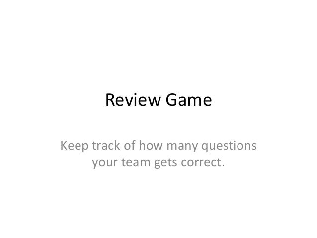 Review Game Keep track of how many questions your team gets correct.