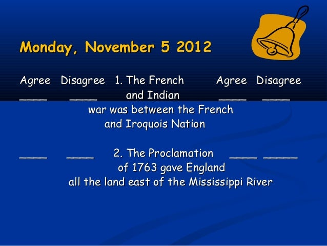 Monday, November 5 2012Monday, November 5 2012 Agree Disagree 1. The FrenchAgree Disagree 1. The French Agree DisagreeAgre...