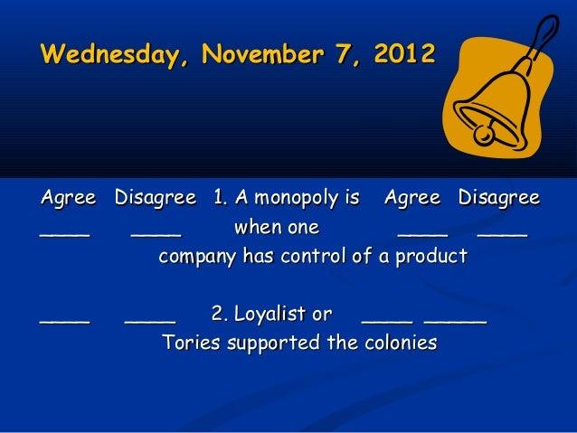 Wednesday, November 7, 2012Wednesday, November 7, 2012 Agree Disagree 1. A monopoly is Agree DisagreeAgree Disagree 1. A m...