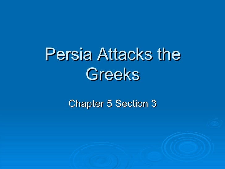 Persia Attacks the Greeks Chapter 5 Section 3