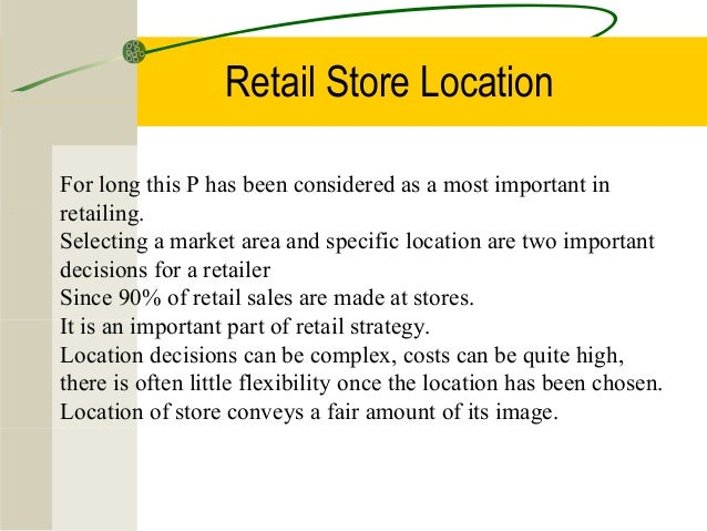 Retail Store Location For long this P has been considered as a most important in retailing. Selecting a market area and sp...