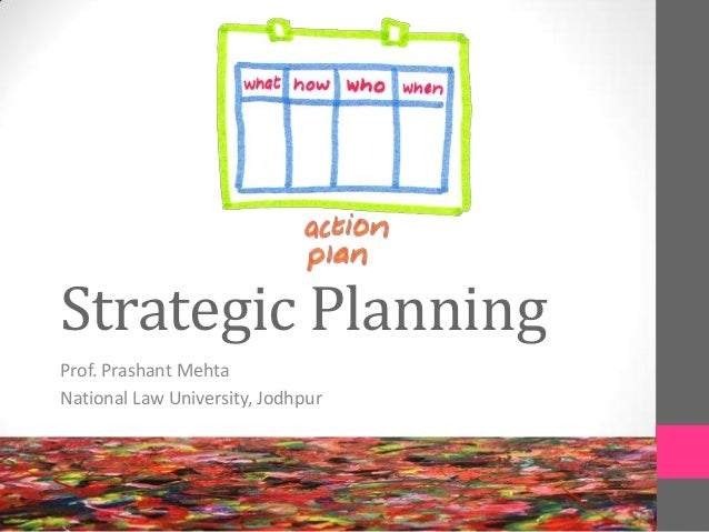 Strategic Planning Prof. Prashant Mehta National Law University, Jodhpur