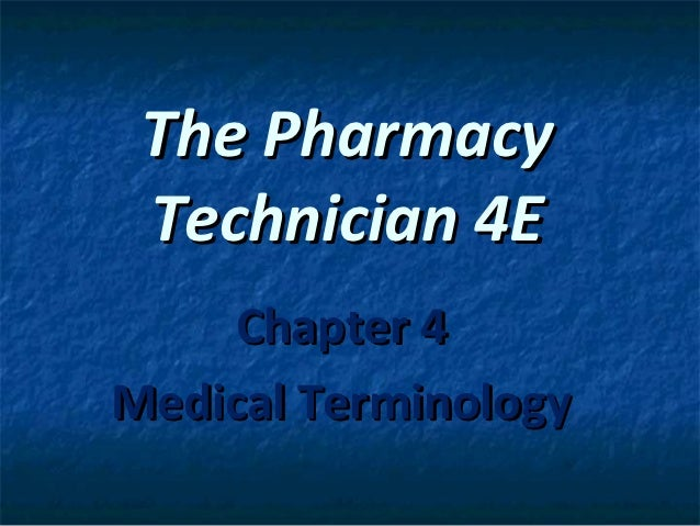 The Pharmacy Technician 4E    Chapter 4Medical Terminology