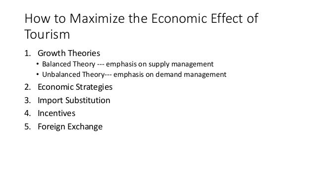 how to maximize the economic effect of tourism Positive and negative impacts of tourism tourism essay  effectsnegative economic impact has an effect on the local scale with destinations suffering economically .