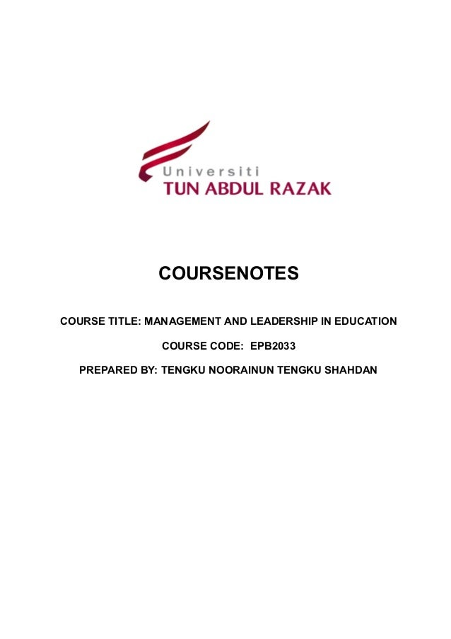 COURSENOTES COURSE TITLE: MANAGEMENT AND LEADERSHIP IN EDUCATION COURSE CODE: EPB2033 PREPARED BY: TENGKU NOORAINUN TENGKU...