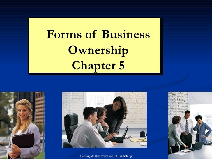 Forms of Business Ownership Chapter 5 Chapter 5: Forms of Ownership