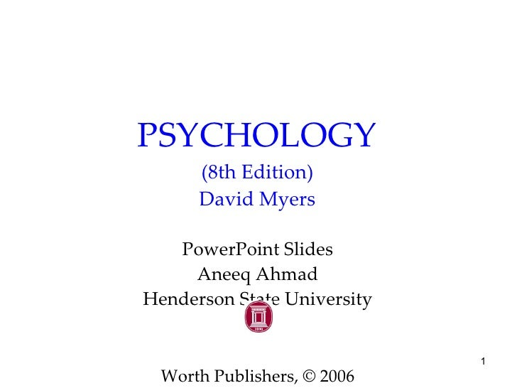 PSYCHOLOGY (8th Edition) David Myers PowerPoint Slides Aneeq Ahmad Henderson State University Worth Publishers, © 2006