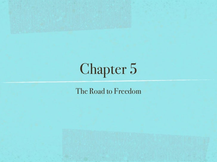 Chapter 5 The Road to Freedom